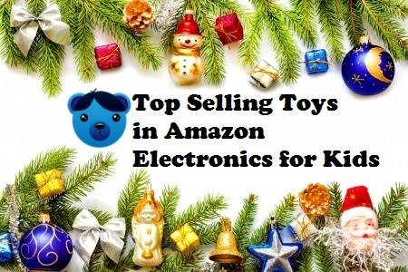 Top Selling Toys in Amazon Electronics for Kids